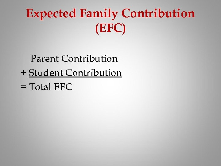 Expected Family Contribution (EFC) Parent Contribution + Student Contribution = Total EFC