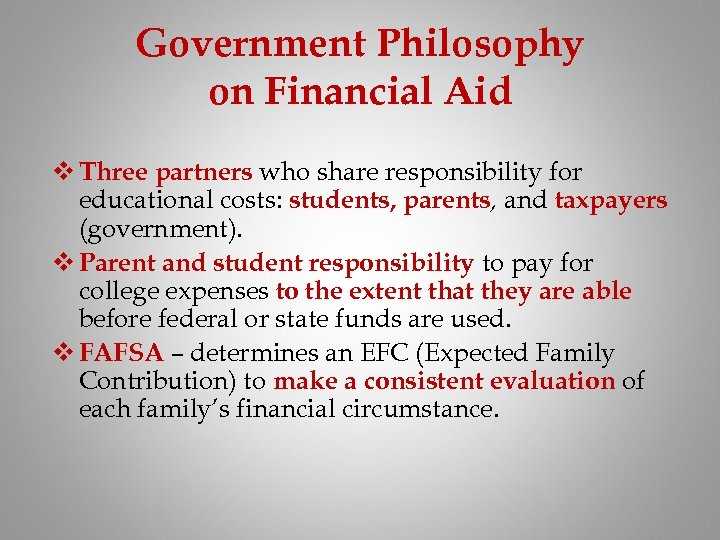 Government Philosophy on Financial Aid v Three partners who share responsibility for educational costs:
