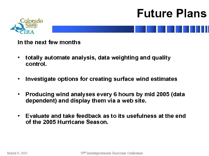Future Plans In the next few months • totally automate analysis, data weighting and