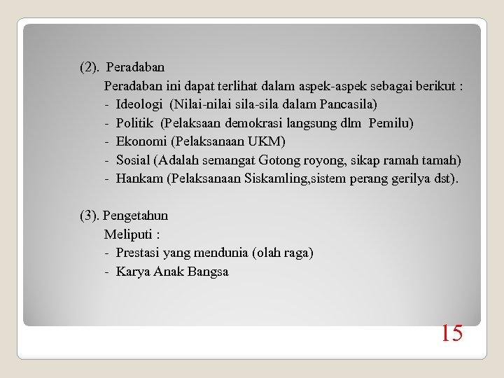 (2). Peradaban ini dapat terlihat dalam aspek-aspek sebagai berikut : - Ideologi (Nilai-nilai sila-sila