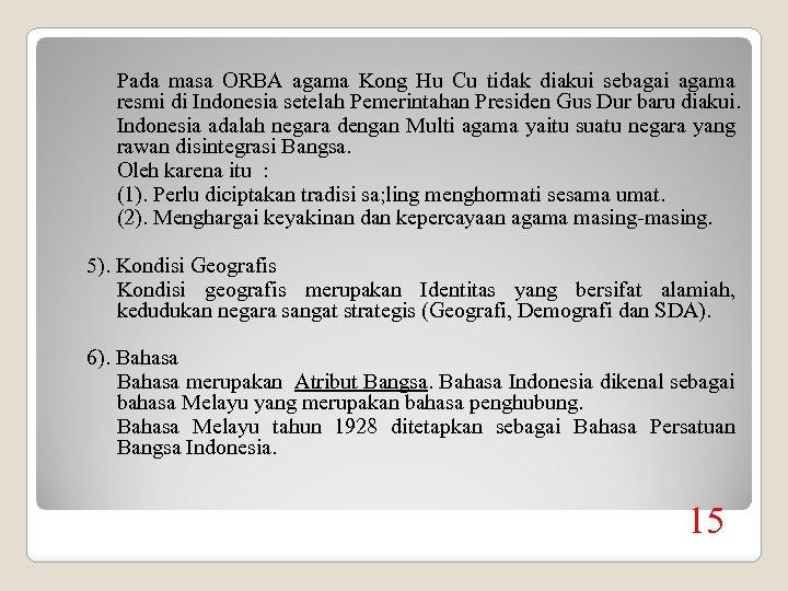 Pada masa ORBA agama Kong Hu Cu tidak diakui sebagai agama resmi di Indonesia