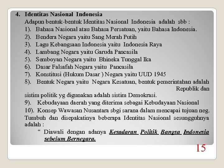 4. Identitas Nasional Indonesia Adapun bentuk-bentuk Identitas Nasional Indonesia adalah sbb : 1). Bahasa