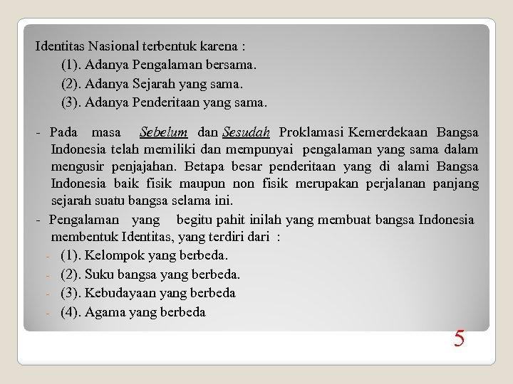 Identitas Nasional terbentuk karena : (1). Adanya Pengalaman bersama. (2). Adanya Sejarah yang sama.