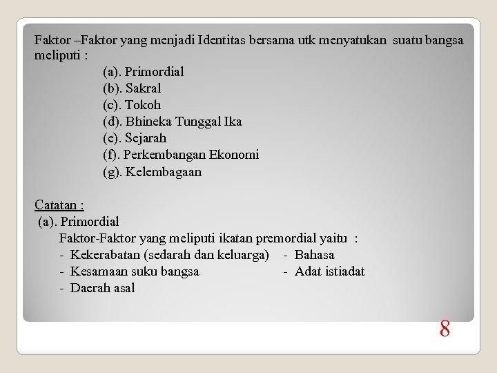 Faktor –Faktor yang menjadi Identitas bersama utk menyatukan suatu bangsa meliputi : (a). Primordial