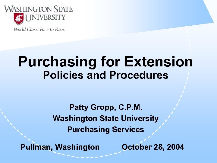 Purchasing for Extension Policies and Procedures Patty Gropp, C. P. M. Washington State University