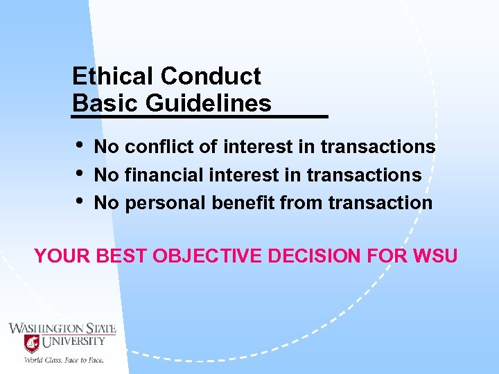 Ethical Conduct Basic Guidelines • • • No conflict of interest in transactions