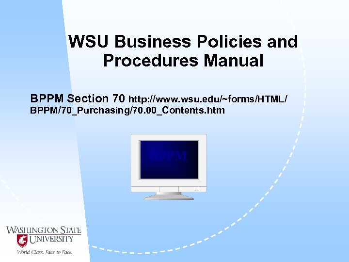 WSU Business Policies and Procedures Manual BPPM Section 70 http: //www. wsu. edu/~forms/HTML/ BPPM/70_Purchasing/70.