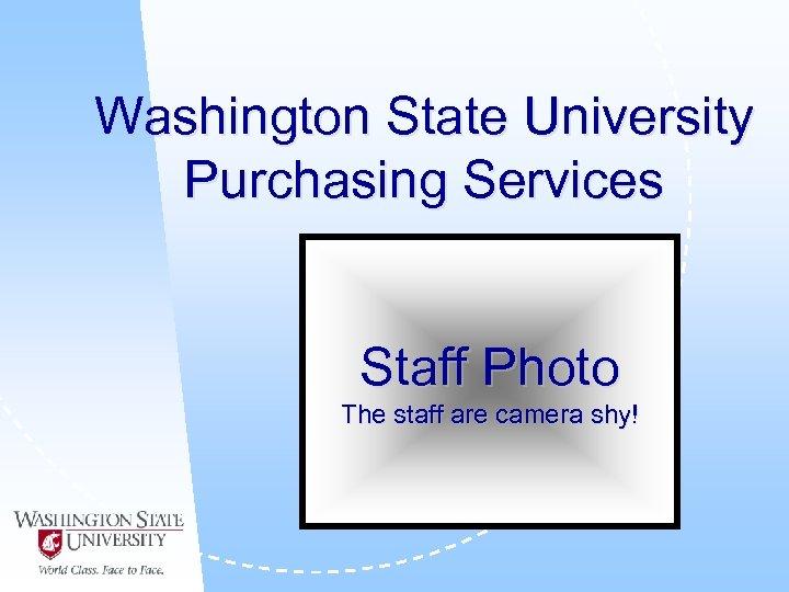 Washington State University Purchasing Services Staff Photo The staff are camera shy!