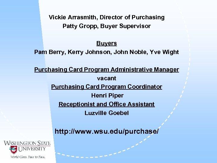 Vickie Arrasmith, Director of Purchasing Patty Gropp, Buyer Supervisor Buyers Pam Berry, Kerry Johnson,