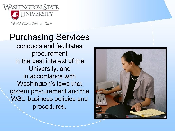 Purchasing Services conducts and facilitates procurement in the best interest of the University, and
