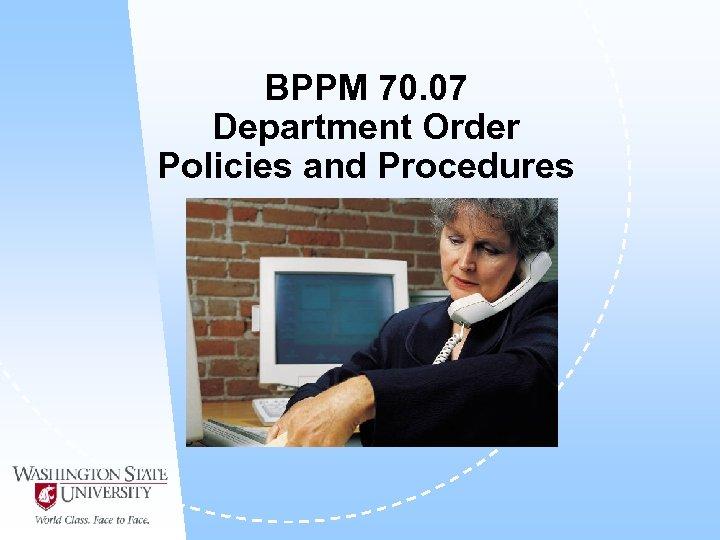 BPPM 70. 07 Department Order Policies and Procedures