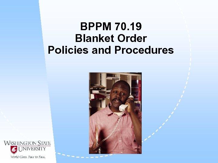 BPPM 70. 19 Blanket Order Policies and Procedures