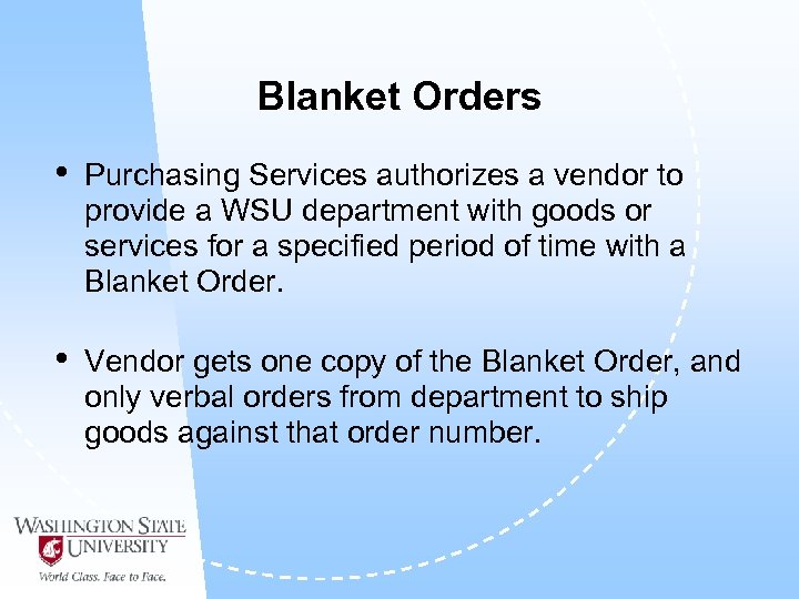 Blanket Orders • Purchasing Services authorizes a vendor to provide a WSU department with