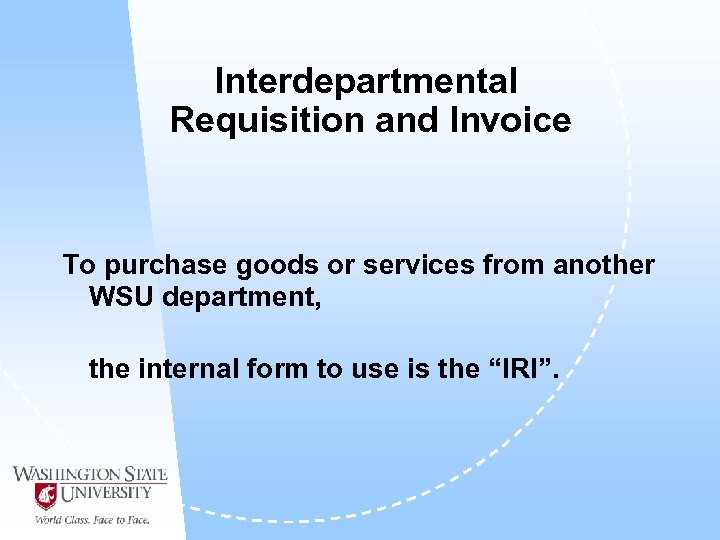 Interdepartmental Requisition and Invoice To purchase goods or services from another WSU department, the