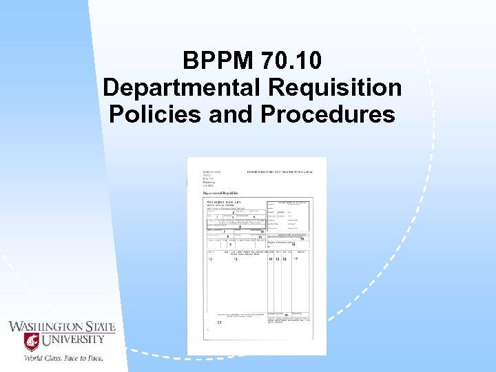 BPPM 70. 10 Departmental Requisition Policies and Procedures