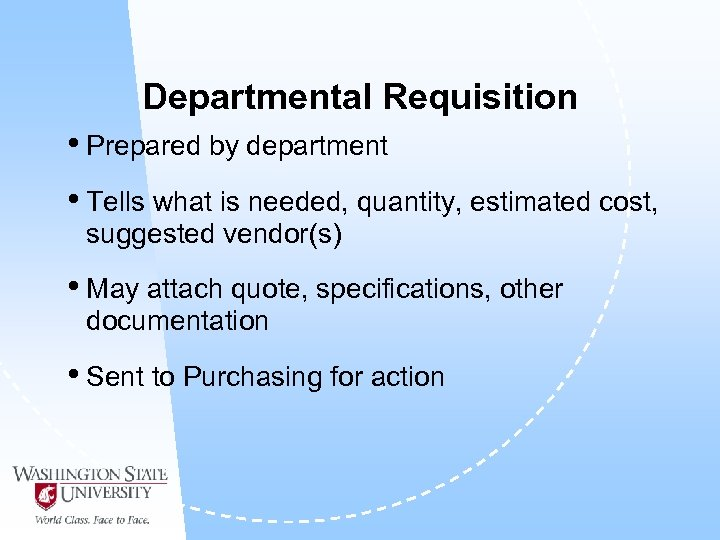 Departmental Requisition • Prepared by department • Tells what is needed, quantity, estimated cost,
