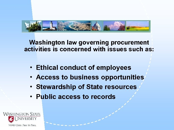 Washington law governing procurement activities is concerned with issues such as: • Ethical conduct