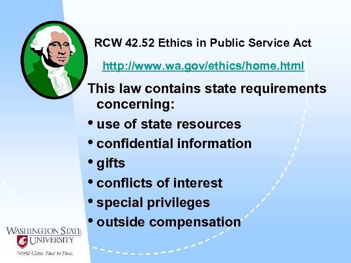 RCW 42. 52 Ethics in Public Service Act http: //www. wa. gov/ethics/home. html This