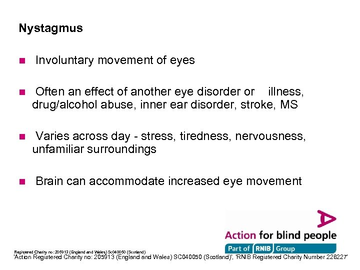 Nystagmus n Involuntary movement of eyes n Often an effect of another eye disorder