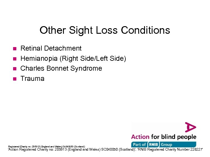 Other Sight Loss Conditions Retinal Detachment n Hemianopia (Right Side/Left Side) n Charles Bonnet