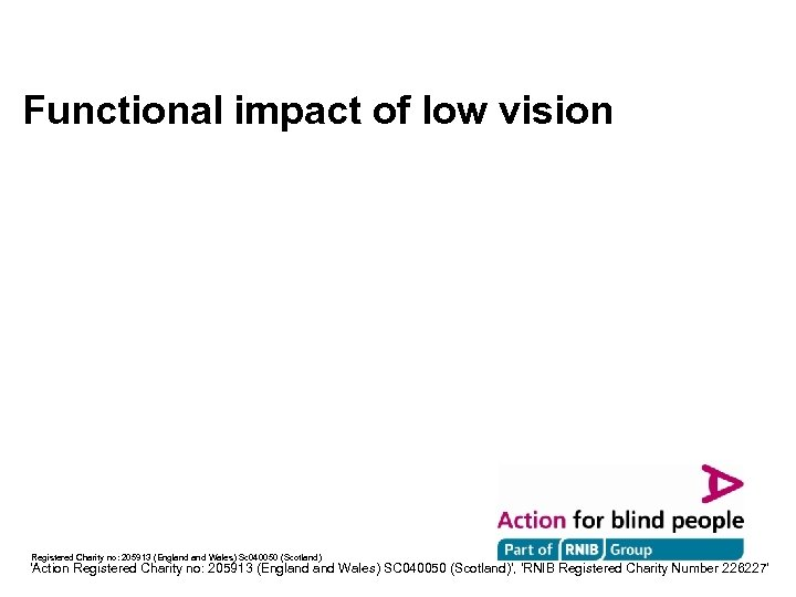 Functional impact of low vision Registered Charity no: 205913 (England Wales) Sc 040050 (Scotland)