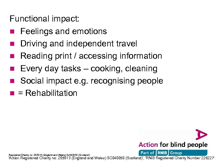 Functional impact: n Feelings and emotions n Driving and independent travel n Reading print