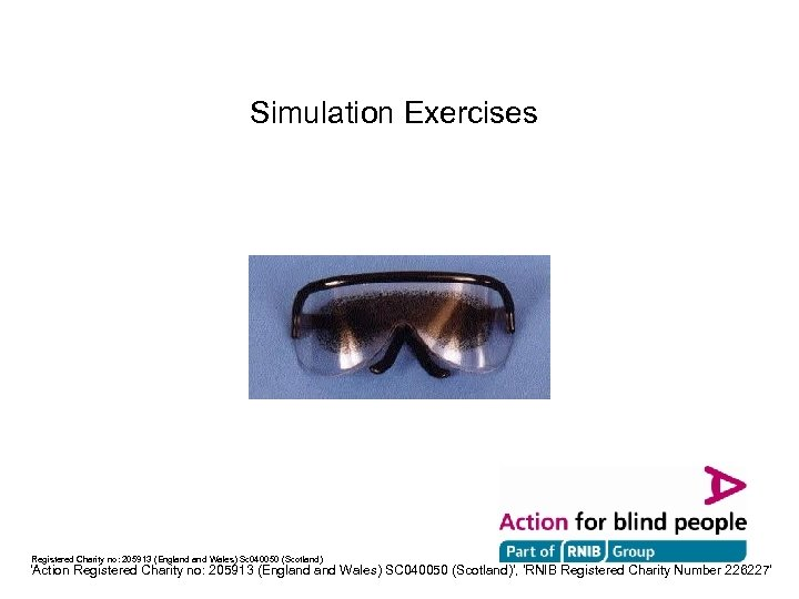 Simulation Exercises Registered Charity no: 205913 (England Wales) Sc 040050 (Scotland) 'Action Registered Charity