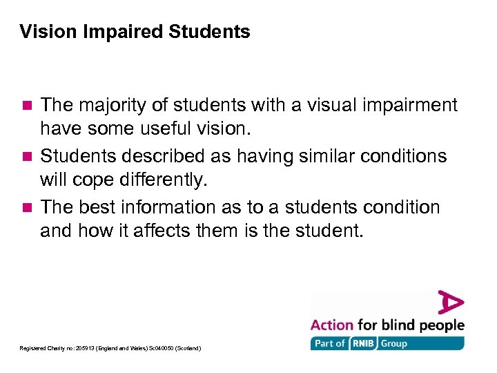 Vision Impaired Students The majority of students with a visual impairment have some useful