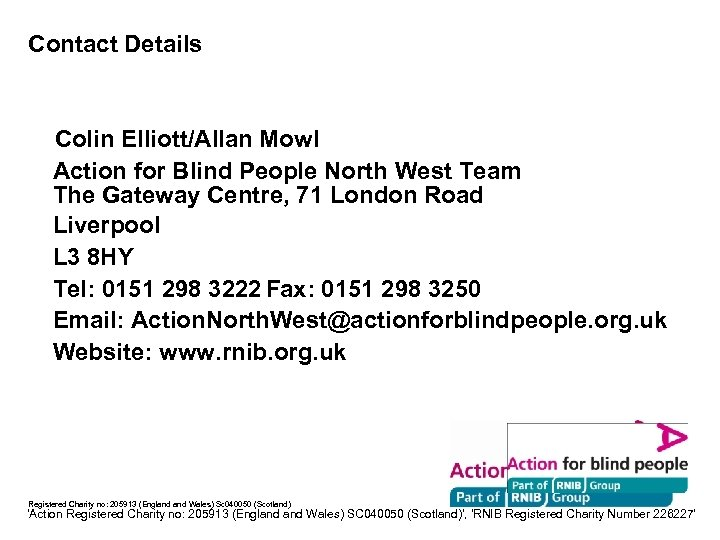 Contact Details Colin Elliott/Allan Mowl Action for Blind People North West Team The Gateway