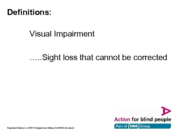 Definitions: Visual Impairment …. . Sight loss that cannot be corrected Registered Charity no: