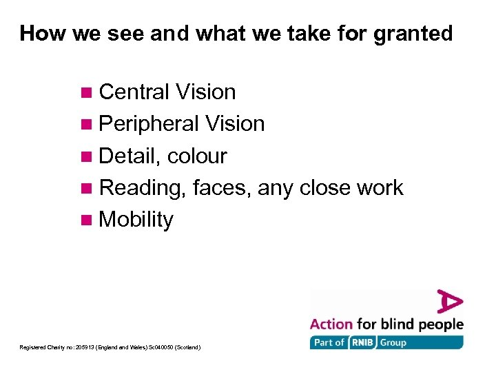 How we see and what we take for granted n Central Vision n Peripheral