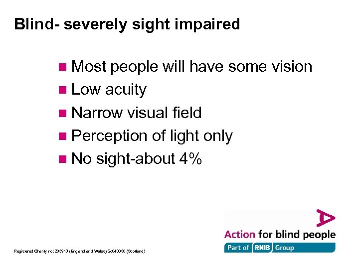 Blind- severely sight impaired n Most people will have some vision n Low acuity