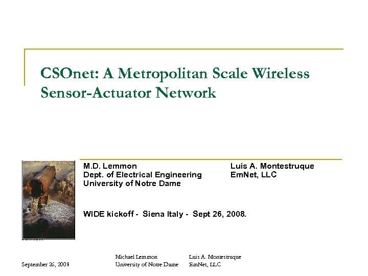 CSOnet: A Metropolitan Scale Wireless Sensor-Actuator Network M. D. Lemmon Dept. of Electrical Engineering