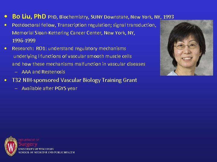 • Bo Liu, Ph. D, Biochemistry, SUNY Downstate, New York, NY, 1993 •