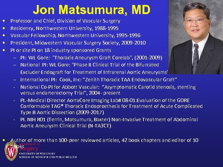 Jon Matsumura, MD • • • Professor and Chief, Division of Vascular Surgery Residency,