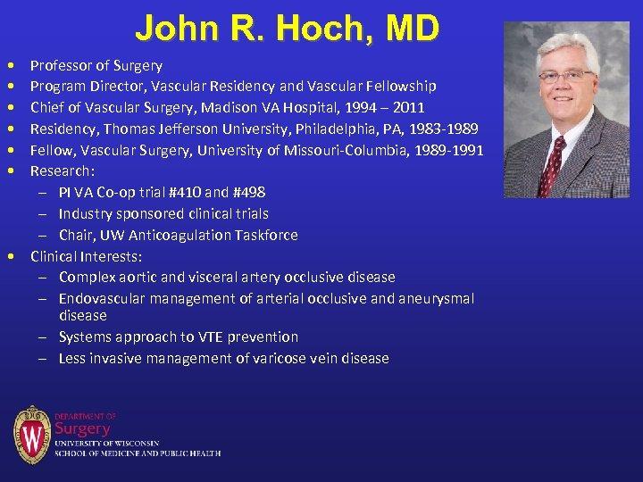 John R. Hoch, MD • • • Professor of Surgery Program Director, Vascular Residency