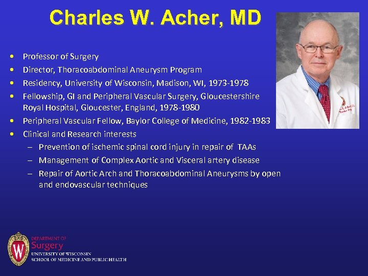 Charles W. Acher, MD • • Professor of Surgery Director, Thoracoabdominal Aneurysm Program Residency,