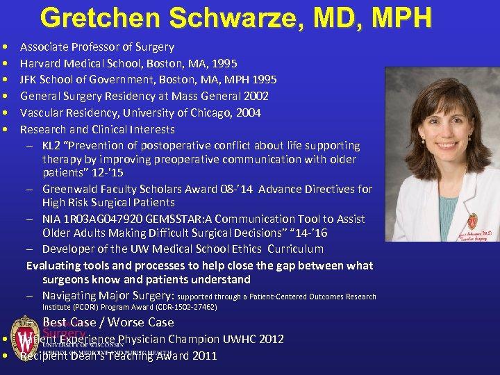 Gretchen Schwarze, MD, MPH • • • Associate Professor of Surgery Harvard Medical School,