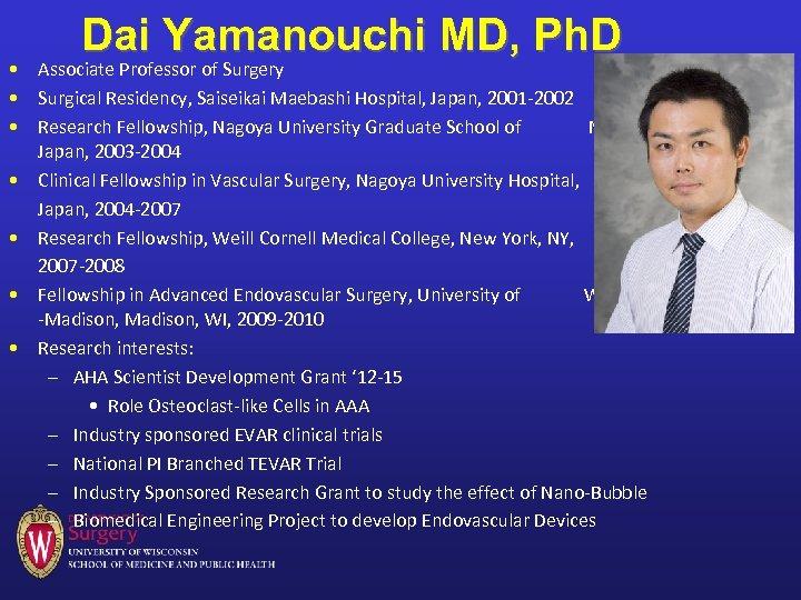 Dai Yamanouchi MD, Ph. D • Associate Professor of Surgery • Surgical Residency, Saiseikai