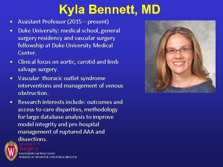 Kyla Bennett, MD • Assistant Professor (2015 – present) • Duke University: medical school,
