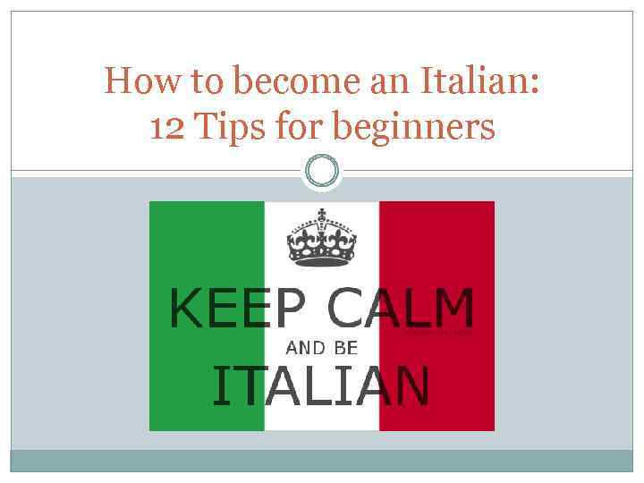 How to become an Italian: 12 Tips for beginners