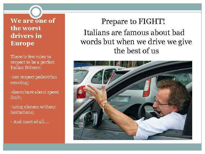 We are one of the worst drivers in Europe There is few rules to