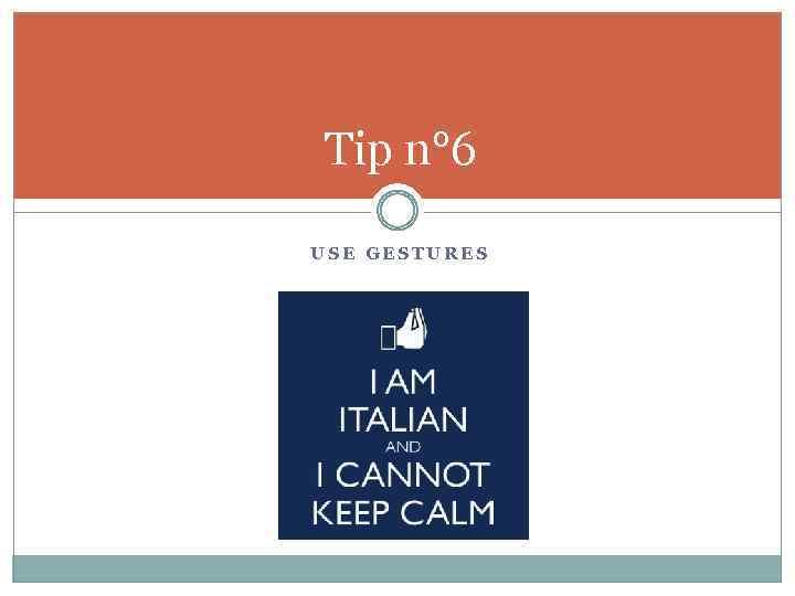 Tip n° 6 USE GESTURES