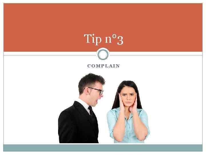 Tip n° 3 COMPLAIN