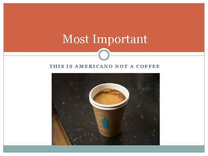 Most Important THIS IS AMERICANO NOT A COFFEE