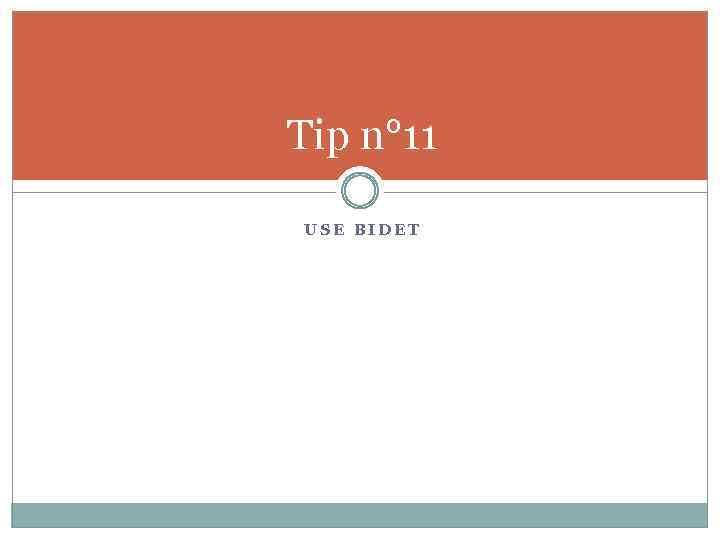 Tip n° 11 USE BIDET