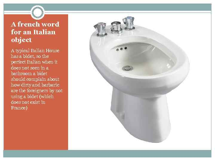 A french word for an Italian object A typical Italian House has a bidet,