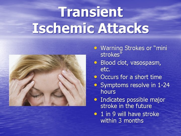 "Transient Ischemic Attacks • Warning Strokes or ""mini • • • strokes"" Blood clot,"