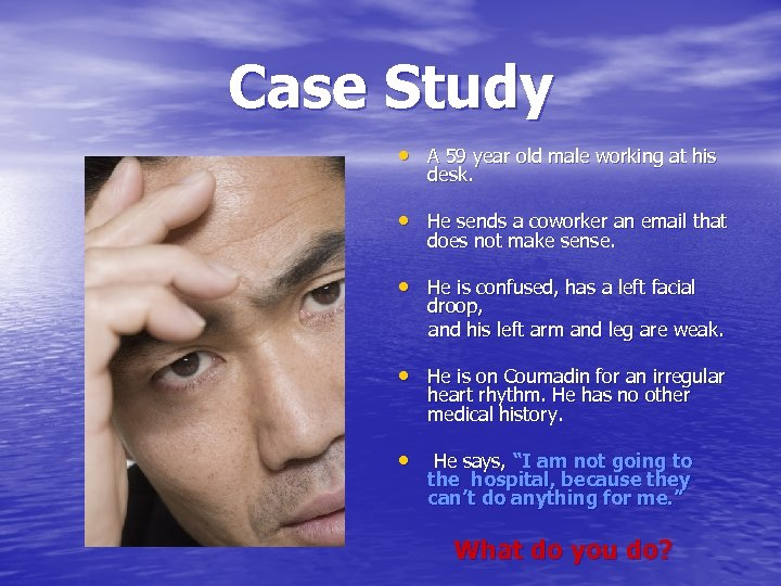 Case Study • A 59 year old male working at his desk. • He