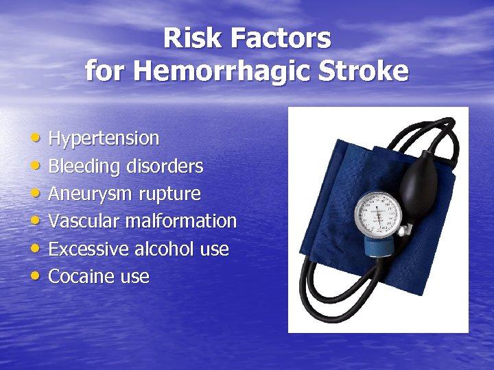 Risk Factors for Hemorrhagic Stroke • Hypertension • Bleeding disorders • Aneurysm rupture •